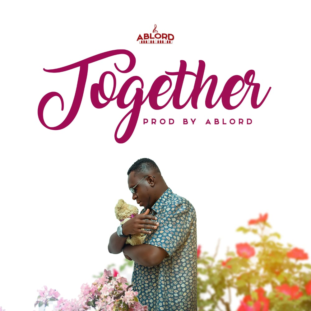 """Ablord Unveils Art Cover And Sets Date For New Single""""Together"""""""